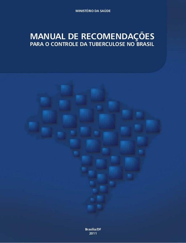 MANUAL DE RECOMENDAÇÕES PARA O CONTROLE DA TUBERCULOSE NO BRASIL MINISTÉRIO DA SAÚDE Brasília/DF 2011