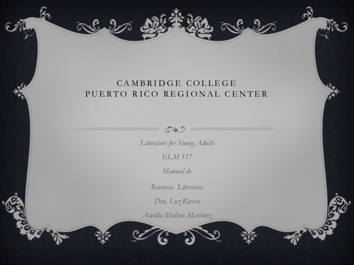 CAMBRIDGE COLLEGEPUERTO RICO REGIONAL CENTER        Literature for Young Adults                ELM 517                Manu...