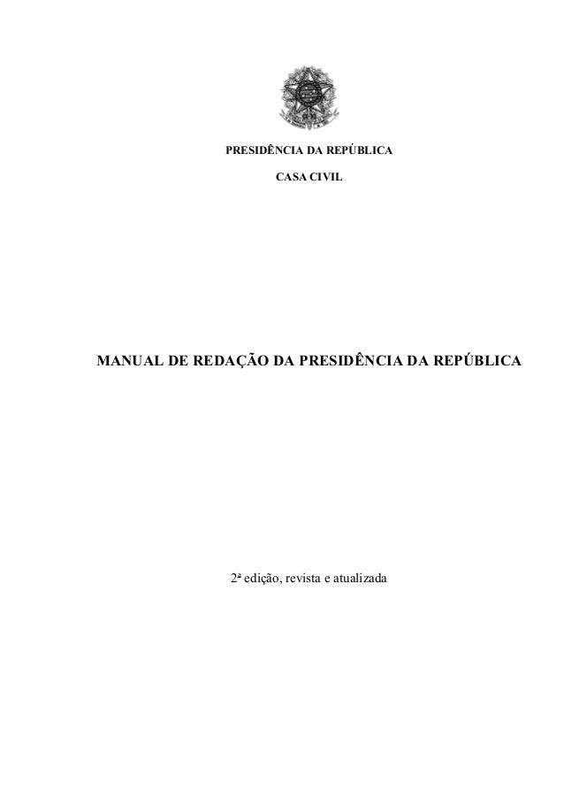 PRESIDÊNCIA DA REPÚBLICA CASA CIVIL MANUAL DE REDAÇÃO DA PRESIDÊNCIA DA REPÚBLICA 2a edição, revista e atualizada