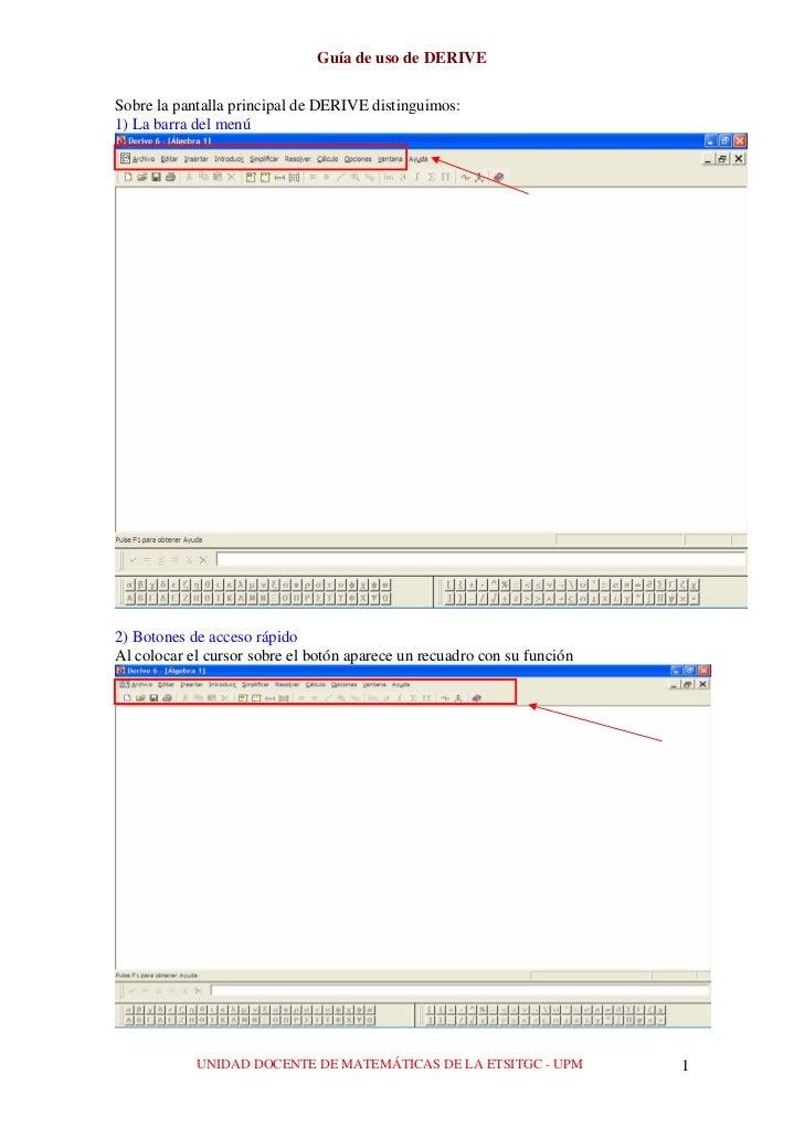 Guía de uso de DERIVESobre la pantalla principal de DERIVE distinguimos:1) La barra del menú2) Botones de acceso rápidoAl ...