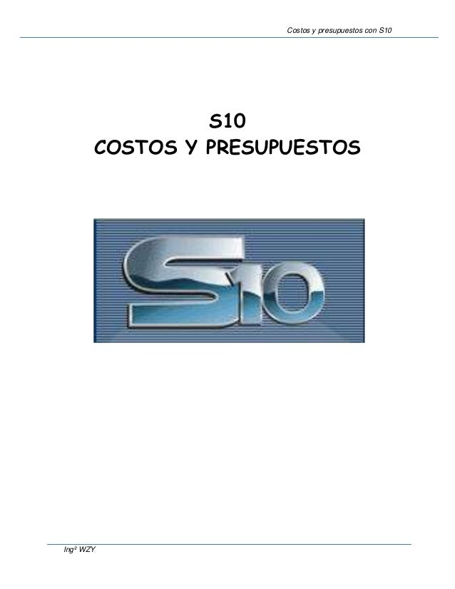 Costos y presupuestos con S10                S10       COSTOS Y PRESUPUESTOSIngº WZY