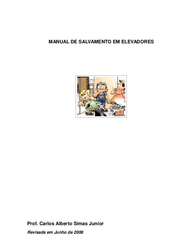MANUAL DE SALVAMENTO EM ELEVADORES  Prof. Carlos Alberto Simas Junior Revisada em Junho de 2008