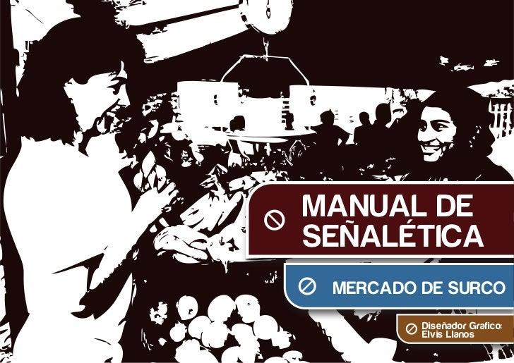 MANUAL DESEÑALÉTICA MERCADO DE SURCO         Diseñador Grafico:         Elvis Llanos