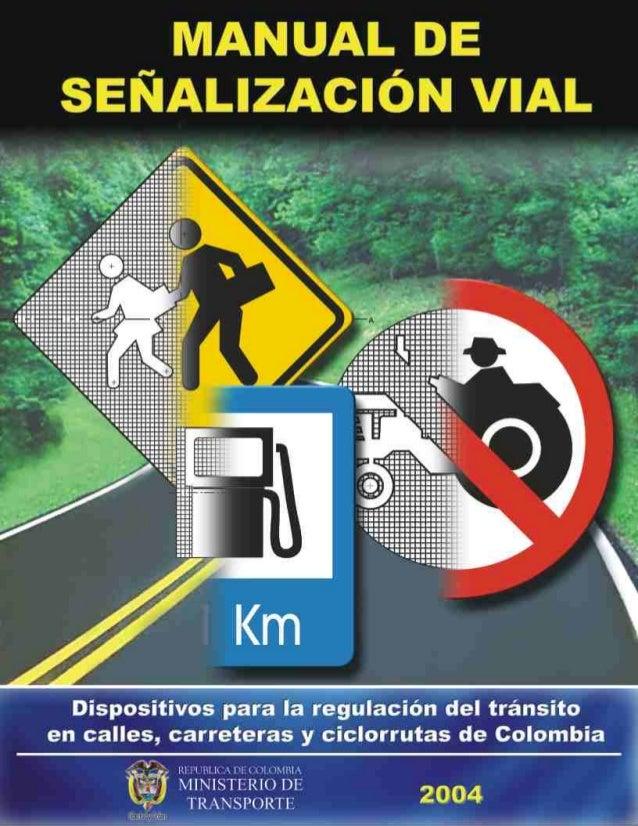 REPUBLICA DE COLOMBIA  MINISTERIO DE TRANSPORTE  MANUAL DE SEÑALIZACIÓN Dispositivos para la regulación del tránsito en ca...