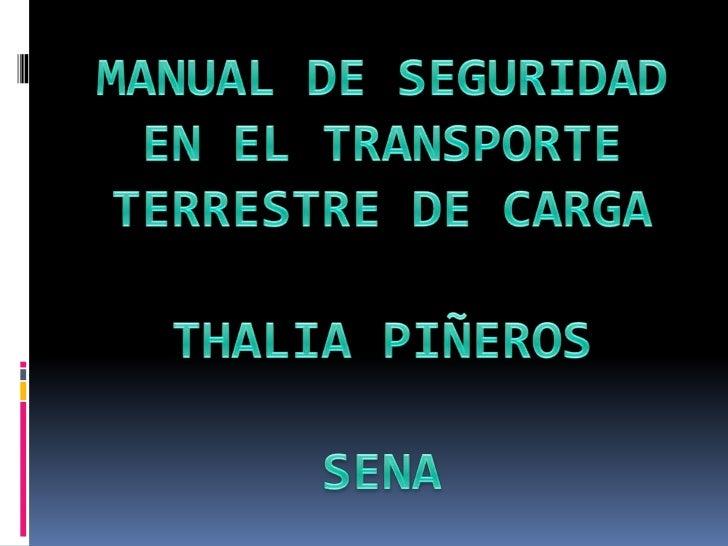MANUAL DE SEGURIDAD EN EL TRANSPORTE TERRESTRE DE CARGATHALIA PIÑEROS SENA <br />