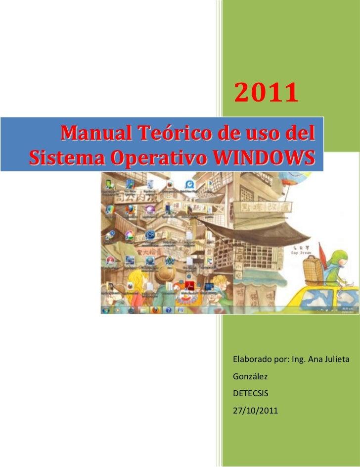 2011   Manual Teórico de uso delSistema Operativo WINDOWS                   Elaborado por: Ing. Ana Julieta               ...