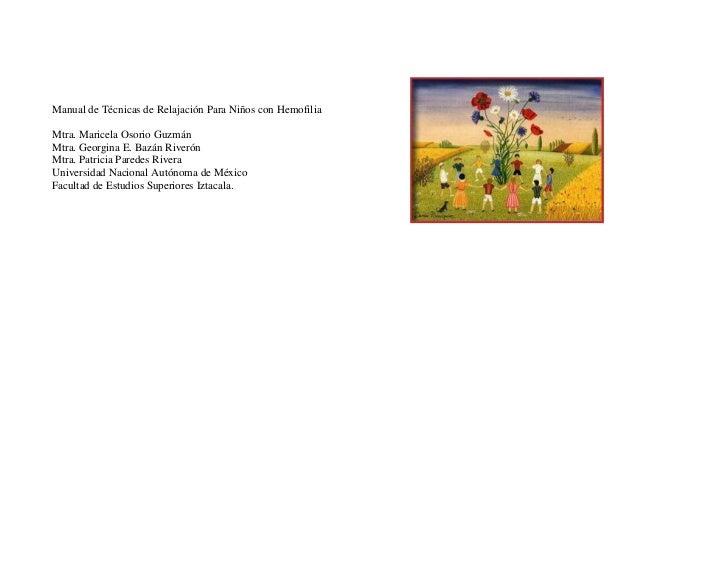 Manual de Técnicas de Relajación Para Niños con HemofiliaMtra. Maricela Osorio GuzmánMtra. Georgina E. Bazán RiverónMtra. ...