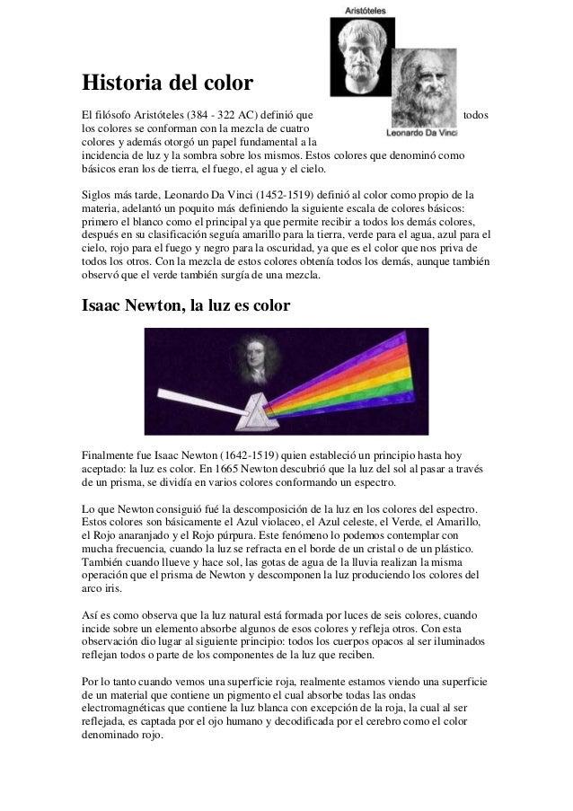 Historia del color El filósofo Aristóteles (384 - 322 AC) definió que todos los colores se conforman con la mezcla de cuat...
