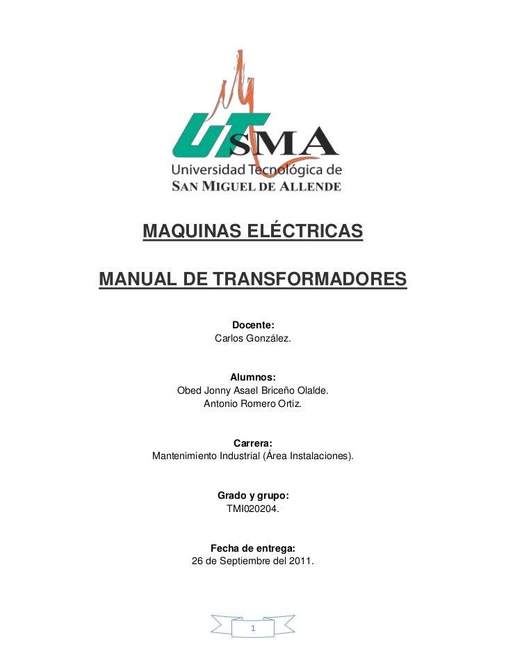 MAQUINAS ELÉCTRICASMANUAL DE TRANSFORMADORES                     Docente:                  Carlos González.               ...