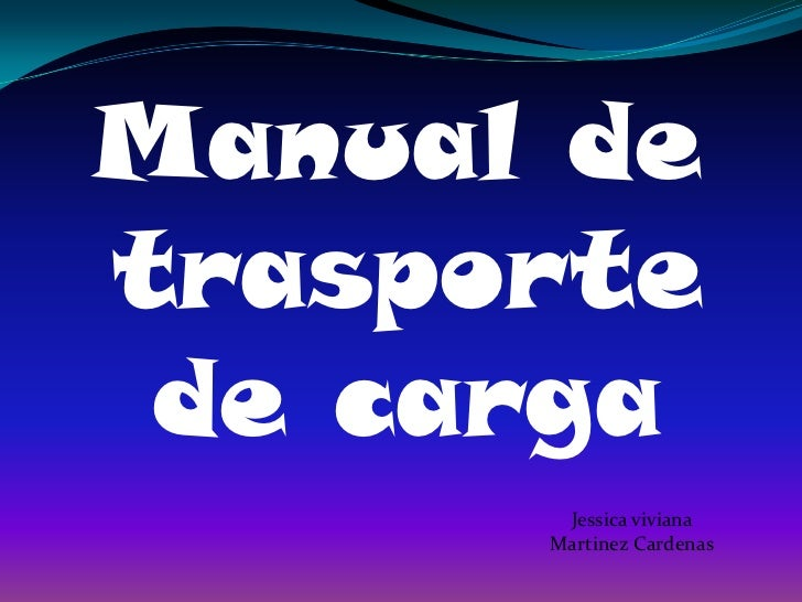 Manual de trasporte de carga <br />Jessica viviana Martinez Cardenas <br />