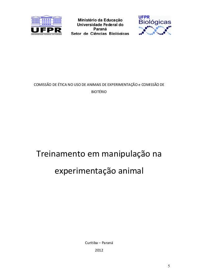 Ministério da Educação Universidade Federal do Paraná Setor de Ciências Biológicas  COMISSÃO DE ÉTICA NO USO DE ANIMAIS DE...