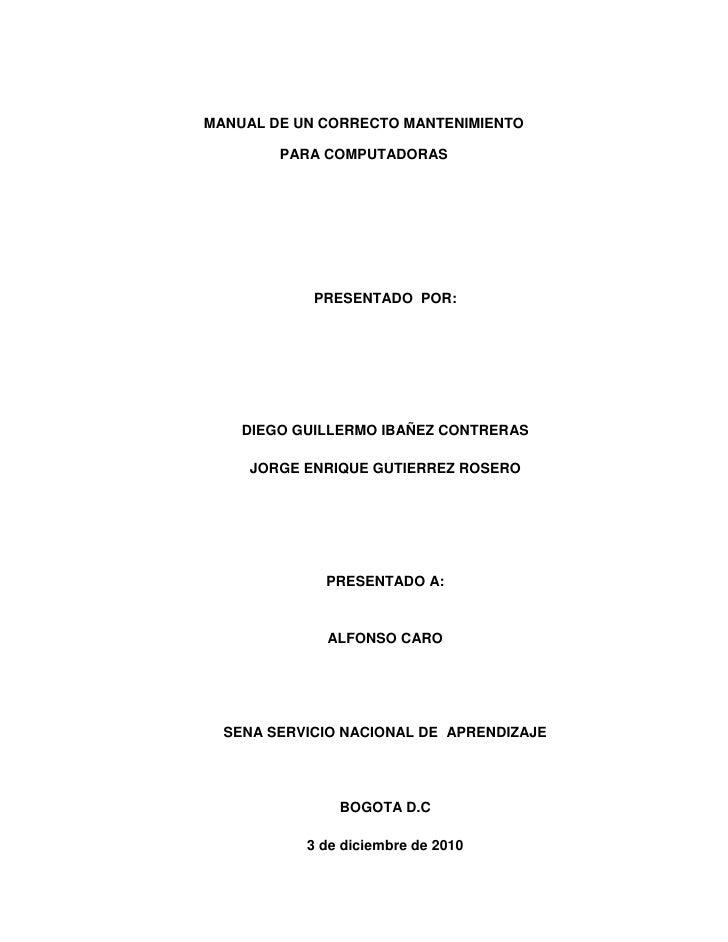 MANUAL DE UN CORRECTO MANTENIMIENTO<br />PARA COMPUTADORAS<br />PRESENTADO  POR:<br />DIEGO GUILLERMO IBAÑEZ CONTRERAS<br ...