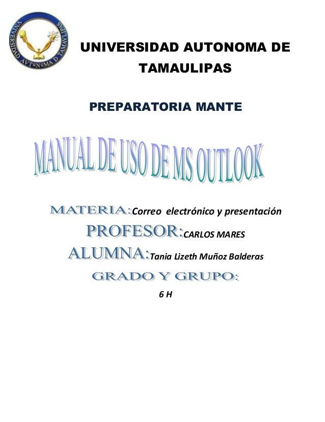 UNIVERSIDAD AUTONOMA DETAMAULIPASPREPARATORIA MANTECorreo electrónico y presentaciónCARLOS MARESTania Lizeth Muñoz Baldera...