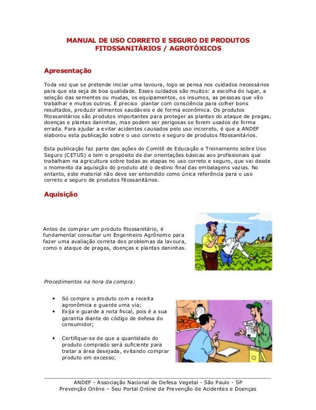 MANUAL DE USO CORRETO E SEGURO DE PRODUTOS FITOSSANITÁRIOS / AGROTÓXICOS Apresentação Toda vez que se pretende iniciar uma...