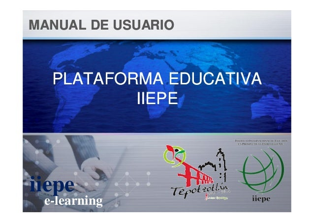 PLATAFORMA EDUCATIVAIIEPEPLATAFORMA EDUCATIVAIIEPEMANUAL DE USUARIOMANUAL DE USUARIOe-learningiiepe