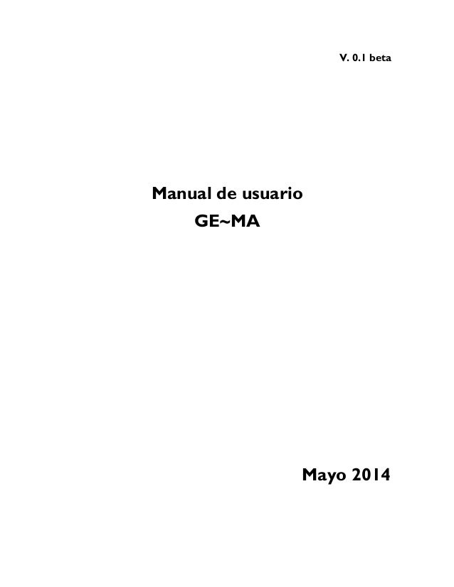 V. 0.1 beta Manual de usuario GE~MA Mayo 2014