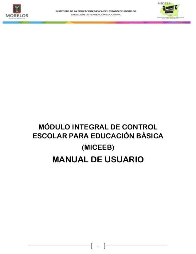 1  MÓDULO INTEGRAL DE CONTROL ESCOLAR PARA EDUCACIÓN BÁSICA  (MICEEB)  MANUAL DE USUARIO