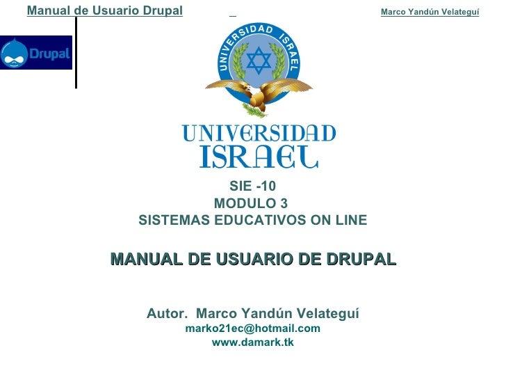 Manual de Usuario Drupal   Marco Yandún Velateguí SIE -10 MODULO 3  SISTEMAS EDUCATIVOS ON LINE MANUAL DE USUARIO DE DRUPA...