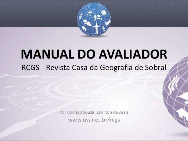 MANUAL DO AVALIADORRCGS - Revista Casa da Geografia de Sobral           Por Rodrigo Sousa; Lenilton de Assis              ...