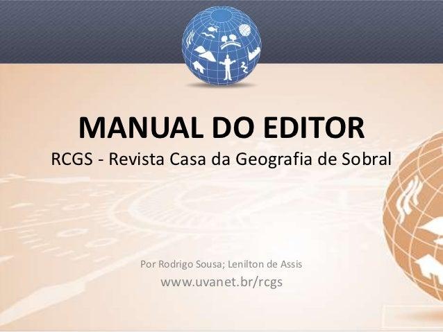 MANUAL DO EDITORRCGS - Revista Casa da Geografia de Sobral           Por Rodrigo Sousa; Lenilton de Assis               ww...
