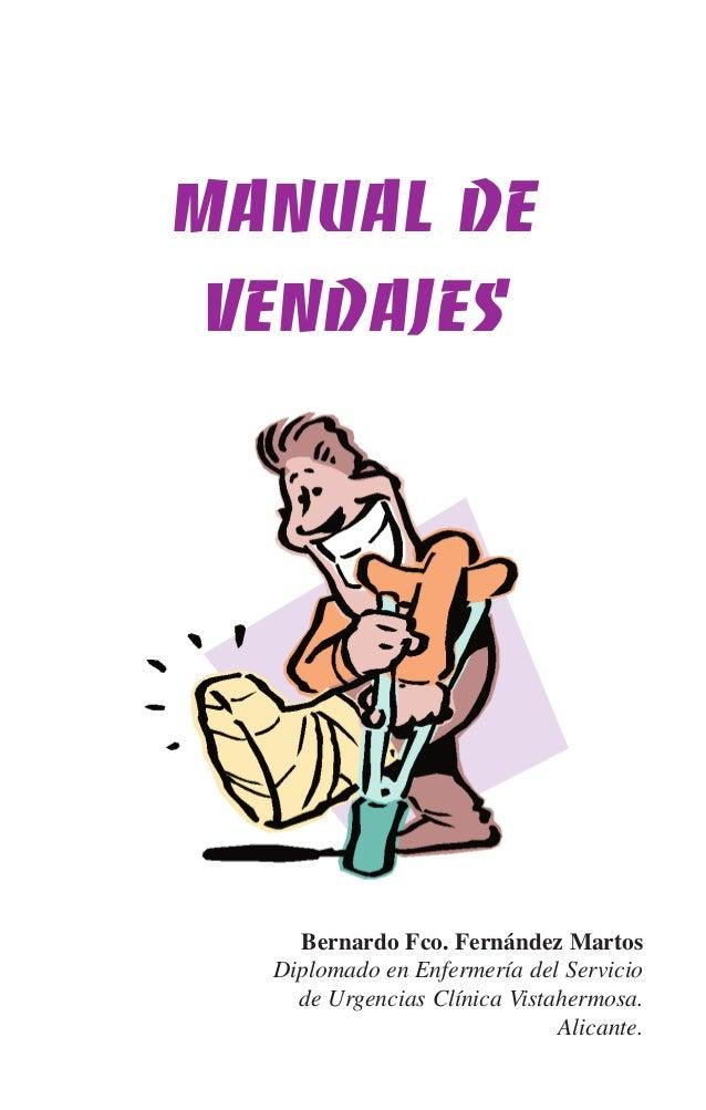 Manual de Vendajes    Bernardo Fco. Fernández Martos  Diplomado en Enfermería del Servicio    de Urgencias Clínica Vistahe...