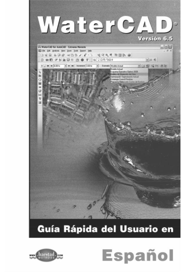 WaterCAD v6.5 Guía Rápida del Usuario 2 © 2004 Haestad Methods, Inc. WaterCAD® v6.5 Guía Rápida del Usuario El propósito d...
