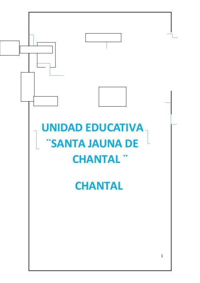 UNIDAD EDUCATIVA  ¨SANTA JAUNA DE  CHANTAL ¨  CHANTAL  1