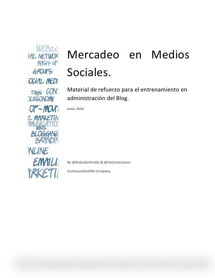 Mercadeo en Medios Sociales. Material de refuerzo para el entrenamiento en administración del Blog. Junio, 2010.     By @R...