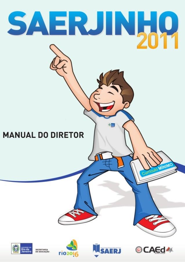 SAERJINHO 2011 Manual do Diretor SECRETARIA DE ESTADO DE EDUCAÇÃO DO RIO DE JANEIRO CENTRO DE POLÍTICAS PÚBLICAS E AVALIAÇ...