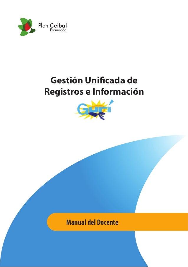 Gestión Unificada de Registros e Información Manual del Docente Plan Ceibal Formación
