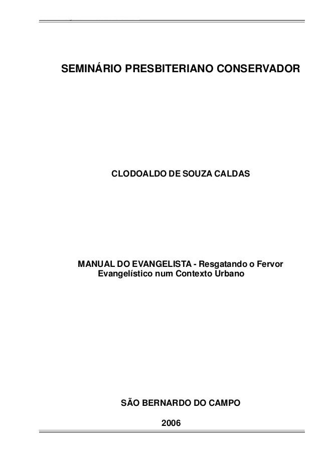 Manual do Evangelista - Pr. Clodoaldo S. Caldas SEMINÁRIO PRESBITERIANO CONSERVADOR CLODOALDO DE SOUZA CALDAS MANUAL DO EV...