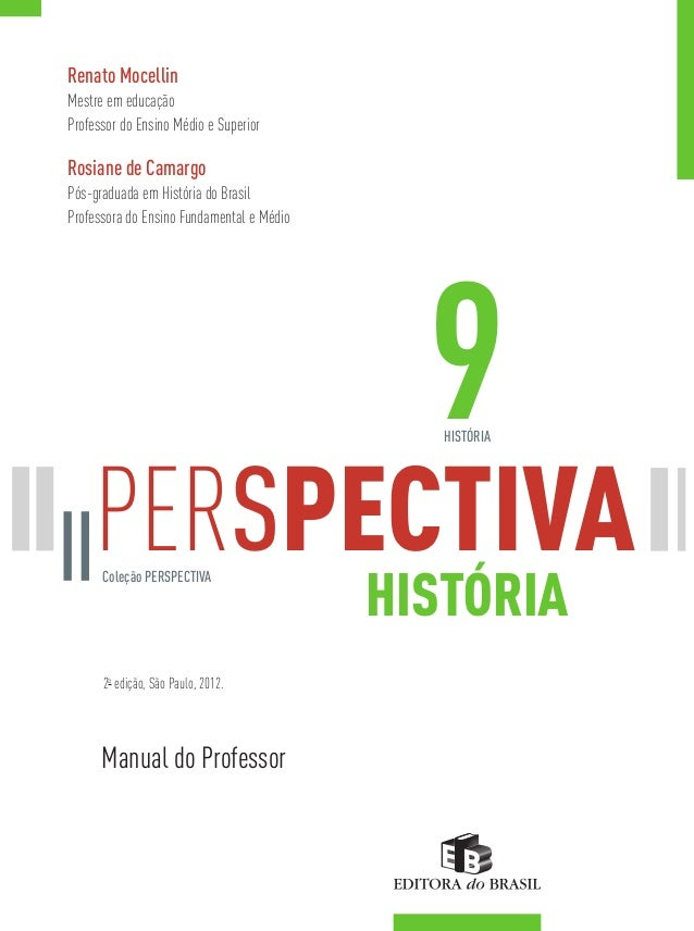 a PERSPECTIVA 9 Manual do Professor Coleção PERSPECTIVA HISTÓRIA 2a edição, São Paulo, 2012. HISTÓRIA Renato Mocellin Mest...