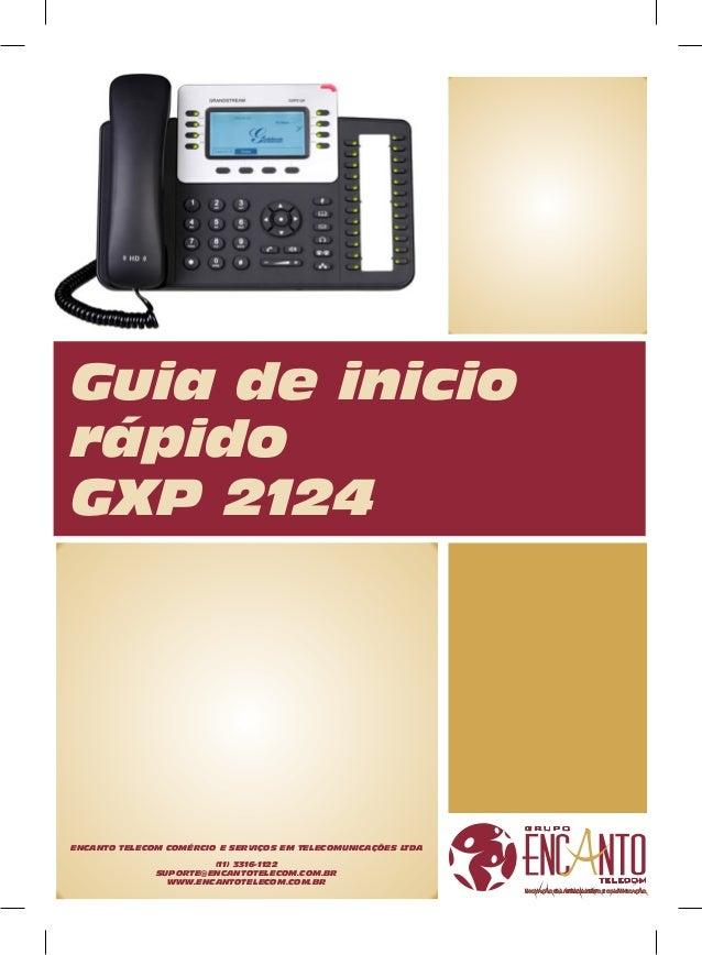 Guia de inicio rápido GXP 2124  ENCANTO TELECOM COMÉRCIO E SERVIÇOS EM TELECOMUNICAÇÕES LTDA (11) 3316-1122 SUPORTE@ENCANT...