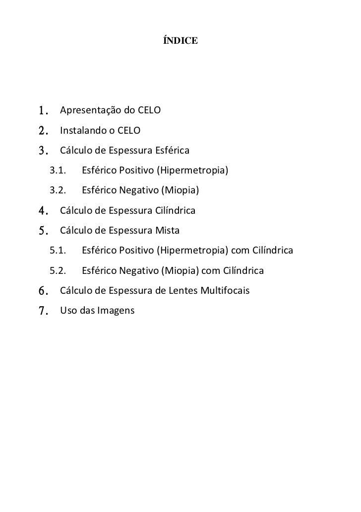ÍNDICE1. Apresentação do CELO2. Instalando o CELO3. Cálculo de Espessura Esférica  3.1.   Esférico Positivo (Hipermetropia...