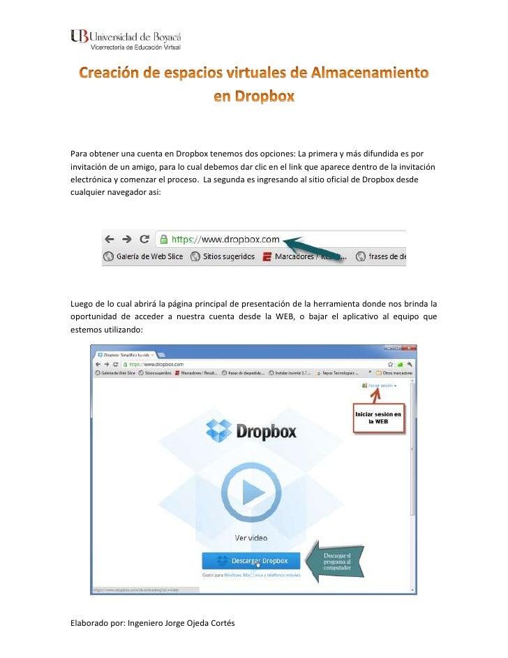 Para obtener una cuenta en Dropbox tenemos dos opciones: La primera y más difundida es porinvitación de un amigo, para lo ...