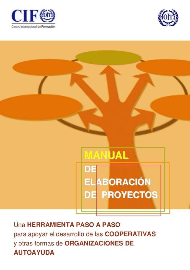 –  MA N U A L DE ELABORACIÓN DE PROYECTOS Una HERRAMIENTA PASO A PASO para apoyar el desarrollo de las COOPERATIVAS y otra...