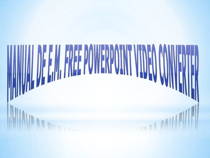 Manual de E.M. Free PowerPoint Video Converter<br />
