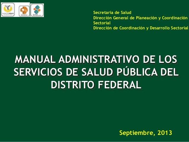 MANUAL ADMINISTRATIVO DE LOS SERVICIOS DE SALUD PÚBLICA DEL DISTRITO FEDERAL Secretaría de Salud Dirección General de Plan...