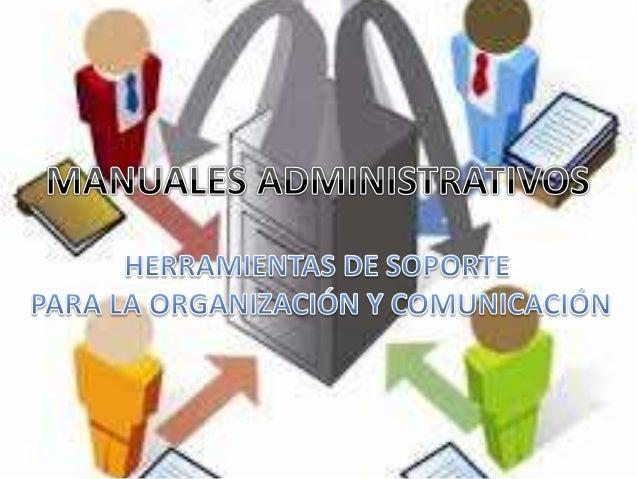  Son documentos que incluyen las normas  legales, reglamentarias y administrativas  de toda Organización.   Tienen como ...