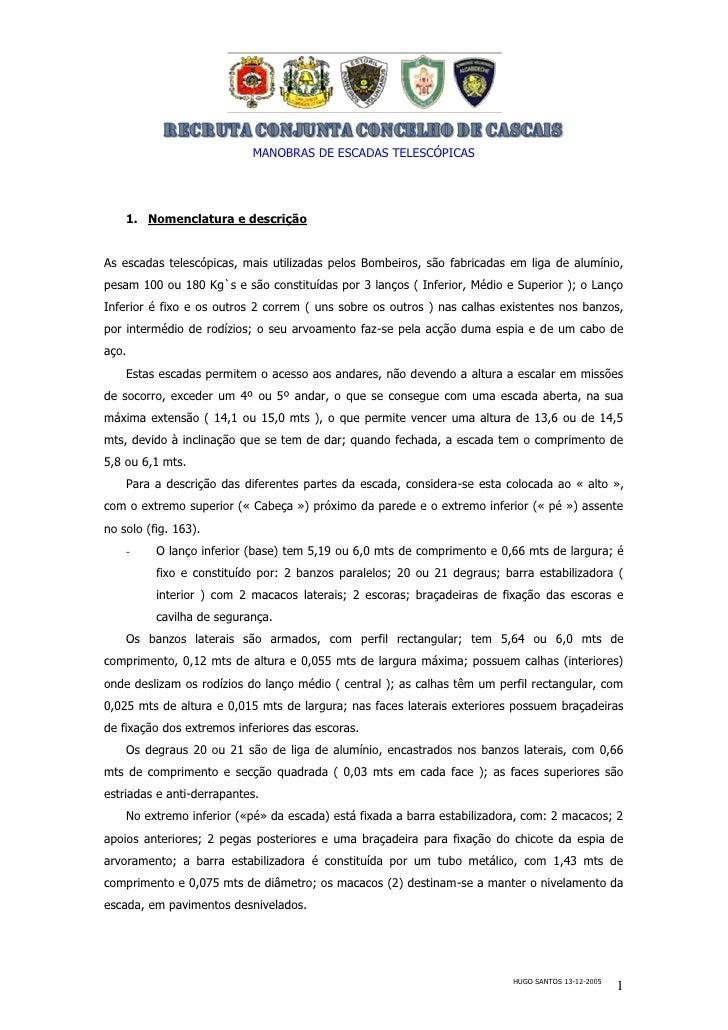 MANOBRAS DE ESCADAS TELESCÓPICAS    1. Nomenclatura e descriçãoAs escadas telescópicas, mais utilizadas pelos Bombeiros, s...