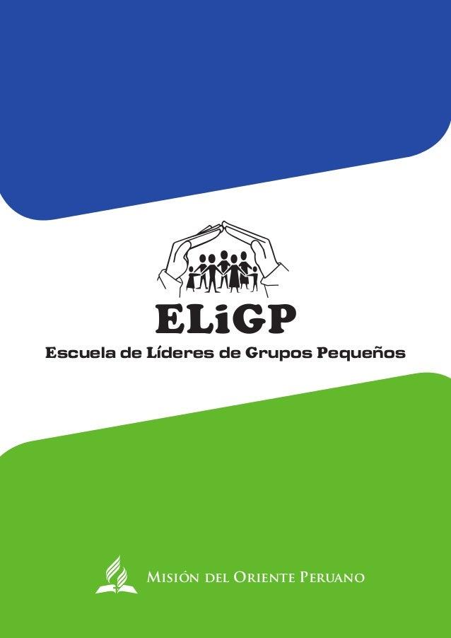 ELiGPEscuela de Líderes de Grupos PequeñosMisión del Oriente Peruano