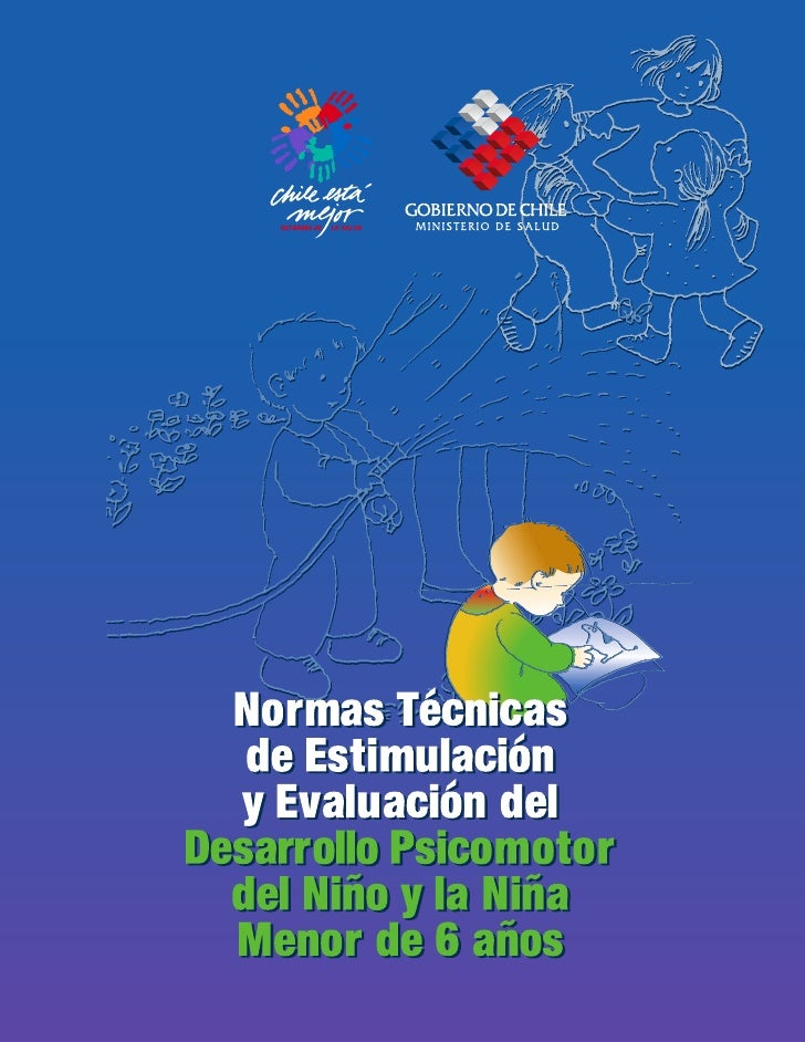 Normas Técnicas    de Estimulación   y Evaluación del Desarrollo Psicomotor   del Niño y la Niña   Menor de 6 años        ...