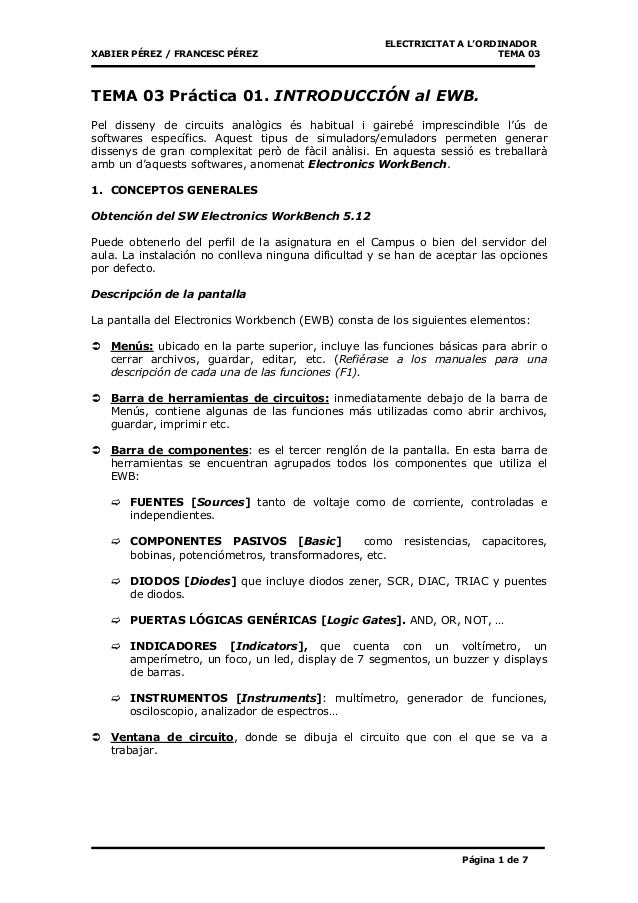 ELECTRICITAT A L'ORDINADOR XABIER PÉREZ / FRANCESC PÉREZ TEMA 03 Página 1 de 7 TEMA 03 Práctica 01. INTRODUCCIÓN al EWB. P...