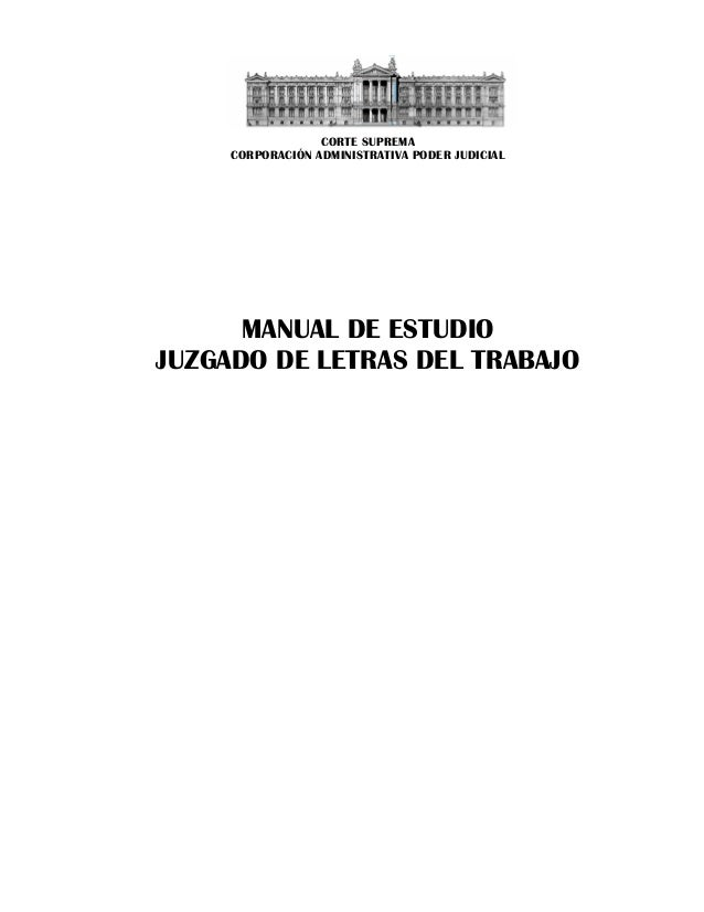 CORTE SUPREMA CORPORACIÓN ADMINISTRATIVA PODER JUDICIAL MANUAL DE ESTUDIO JUZGADO DE LETRAS DEL TRABAJO