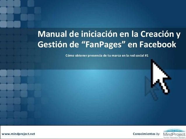 """Manual de iniciación en la Creación y Gestión de """"FanPages"""" en Facebook Cómo obtener presencia de tu marca en la red socia..."""