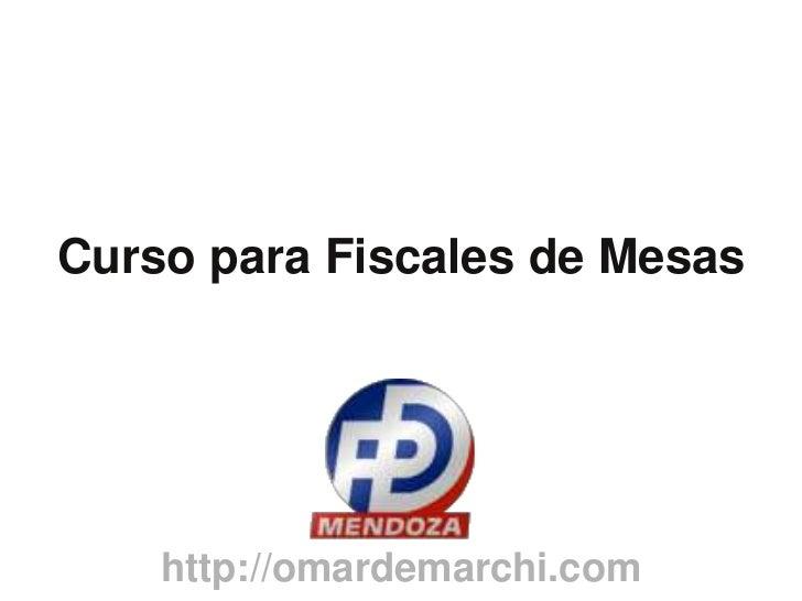 Curso para Fiscales de Mesas<br />http://omardemarchi.com<br />