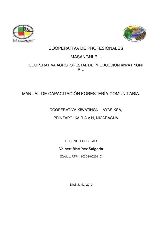 COOPERATIVA DE PROFESIONALESMASANGNI R.LCOOPERATIVA AGROFORESTAL DE PRODUCCION KIWATINGNIR.L.MANUAL DE CAPACITACIÓN FOREST...