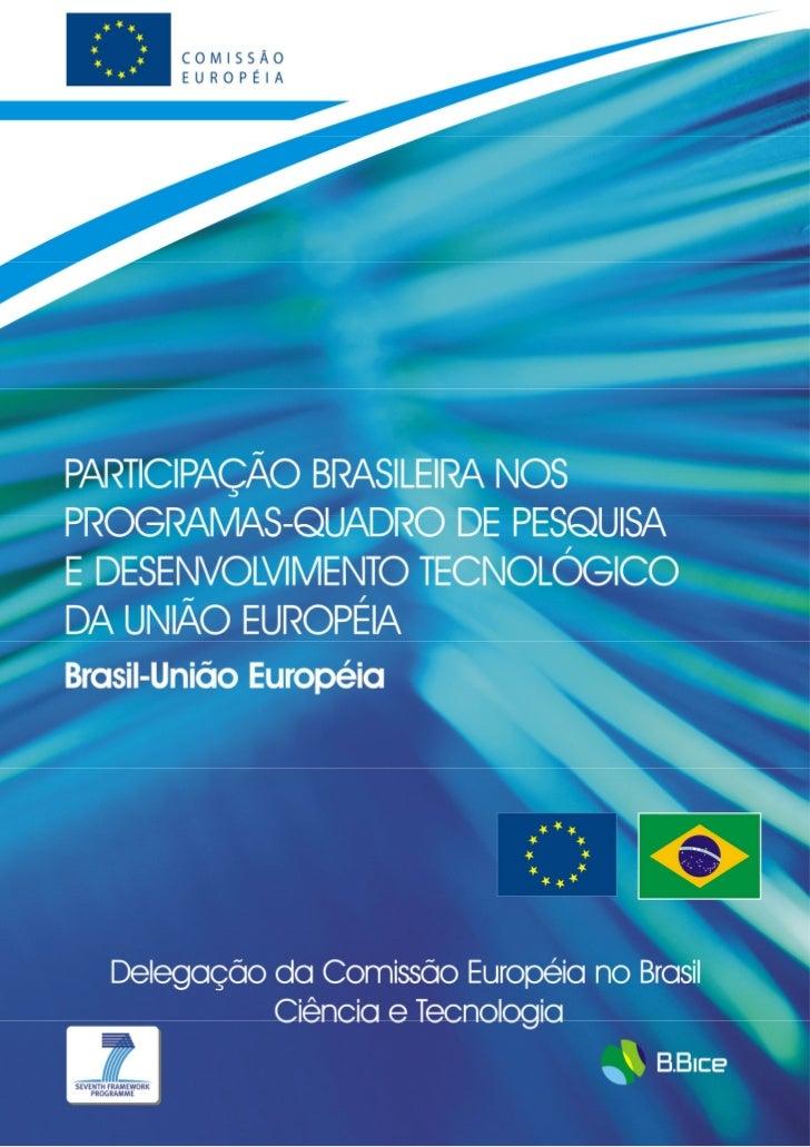 Delegação da Comissão Européia no Brasil                        Ciência e TecnologiaPARTICIPAÇÃO BRASILEIRA NOS PROGRAMAS-...