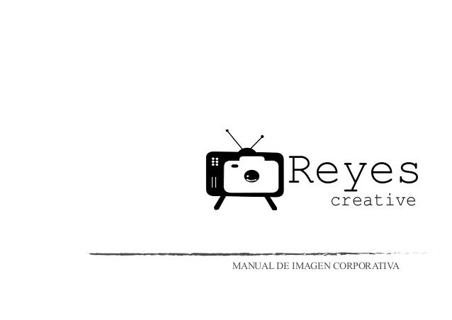 MANUAL DE IMAGEN CORPORATIVA Reyescreative