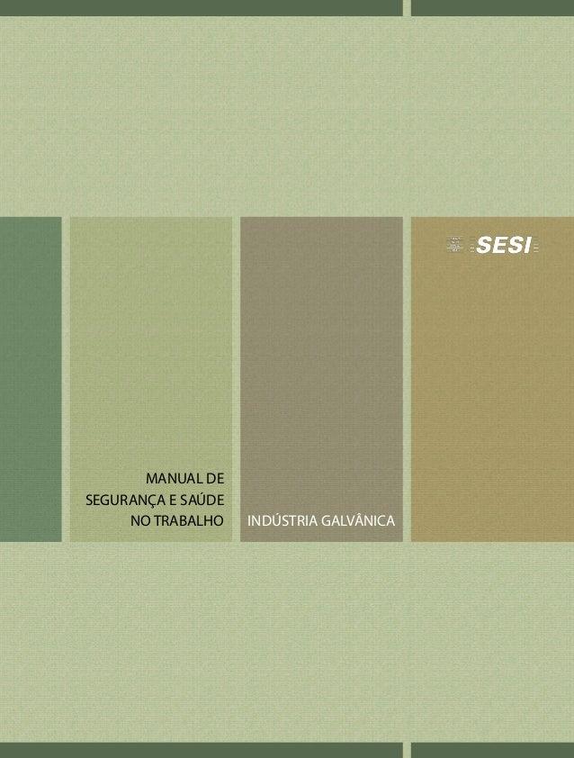 MANUAL DE SEGURANÇA E SAÚDE NO TRABALHO INDÚSTRIA GALVÂNICA 9 788598 737102 ISBN 978-85-98737-10-2 MANUALDESEGURANÇAESAÚDE...